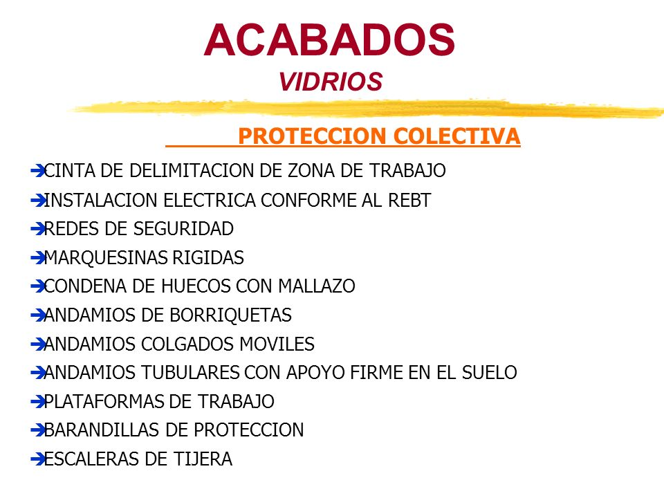 ACABADOS VIDRIOS PROTECCION COLECTIVA CINTA DE DELIMITACION DE ZONA DE TRABAJO INSTALACION ELECTRICA CONFORME AL REBT REDES DE SEGURIDAD MARQUESINAS R