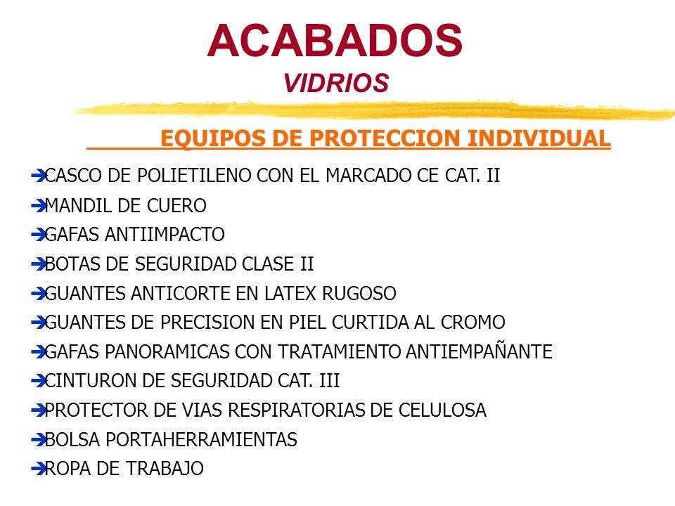 ACABADOS VIDRIOS EQUIPOS DE PROTECCION INDIVIDUAL CASCO DE POLIETILENO CON EL MARCADO CE CAT. II MANDIL DE CUERO GAFAS ANTIIMPACTO BOTAS DE SEGURIDAD