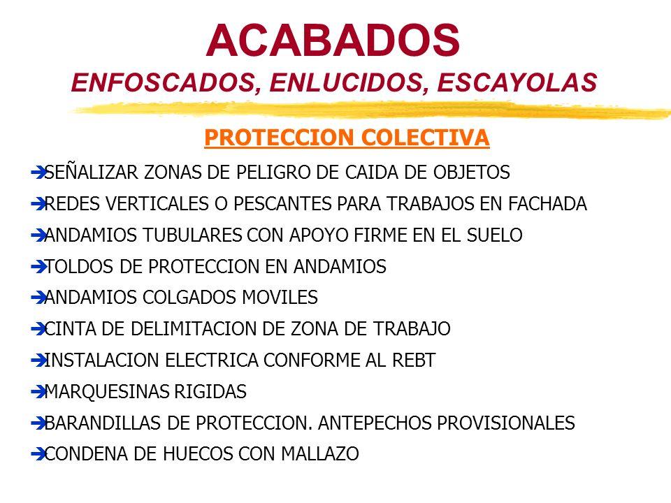 ACABADOS ENFOSCADOS, ENLUCIDOS, ESCAYOLAS PROTECCION COLECTIVA SEÑALIZAR ZONAS DE PELIGRO DE CAIDA DE OBJETOS REDES VERTICALES O PESCANTES PARA TRABAJ