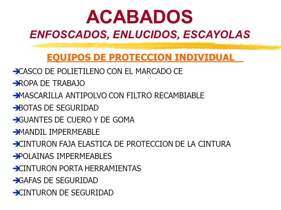 ACABADOS ENFOSCADOS, ENLUCIDOS, ESCAYOLAS EQUIPOS DE PROTECCION INDIVIDUAL CASCO DE POLIETILENO CON EL MARCADO CE ROPA DE TRABAJO MASCARILLA ANTIPOLVO