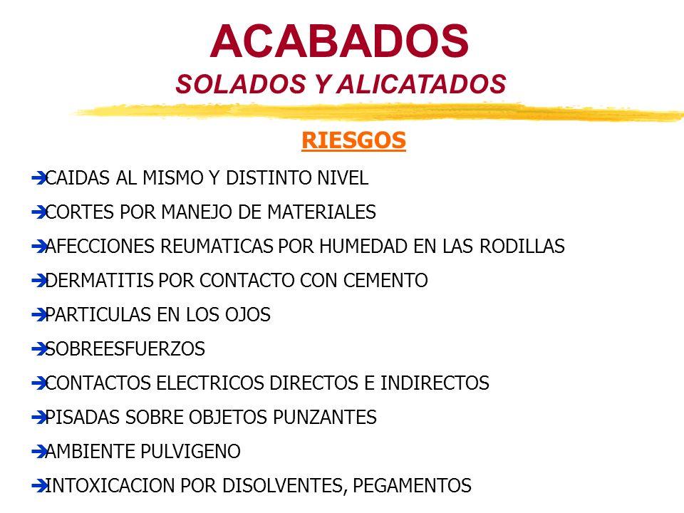 ACABADOS SOLADOS Y ALICATADOS RIESGOS CAIDAS AL MISMO Y DISTINTO NIVEL CORTES POR MANEJO DE MATERIALES AFECCIONES REUMATICAS POR HUMEDAD EN LAS RODILL