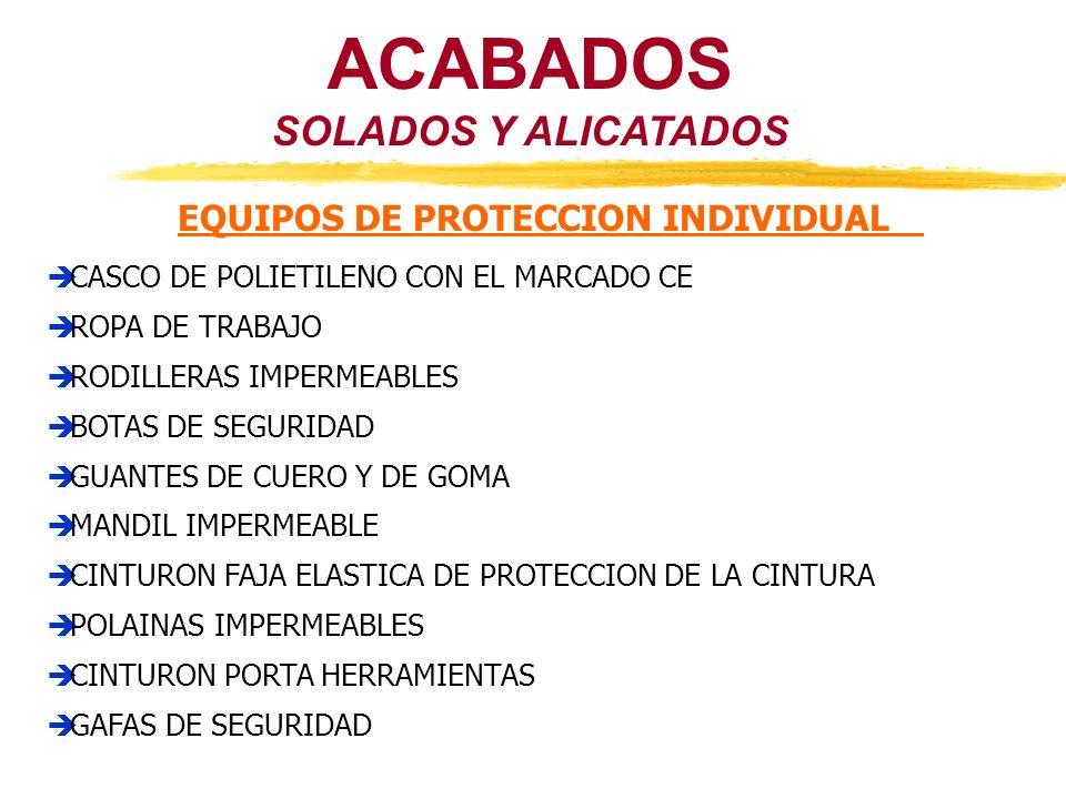 ACABADOS SOLADOS Y ALICATADOS EQUIPOS DE PROTECCION INDIVIDUAL CASCO DE POLIETILENO CON EL MARCADO CE ROPA DE TRABAJO RODILLERAS IMPERMEABLES BOTAS DE