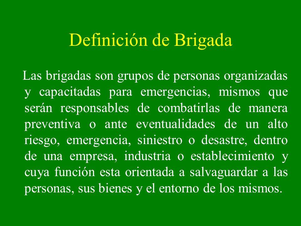 Definición de Brigada Las brigadas son grupos de personas organizadas y capacitadas para emergencias, mismos que serán responsables de combatirlas de
