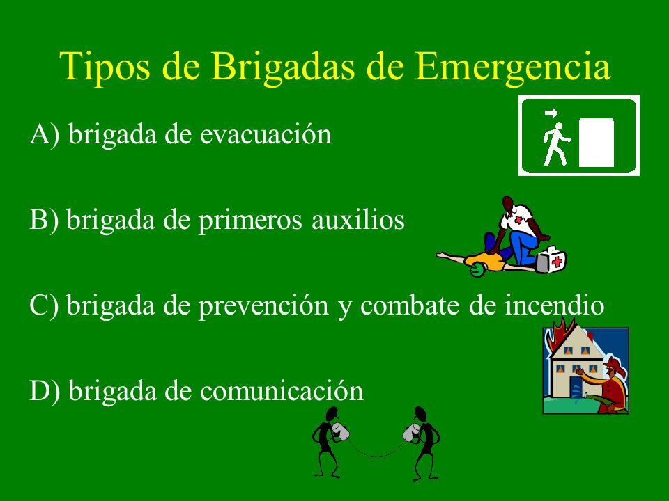 Tipos de Brigadas de Emergencia A) brigada de evacuación B) brigada de primeros auxilios C) brigada de prevención y combate de incendio D) brigada de