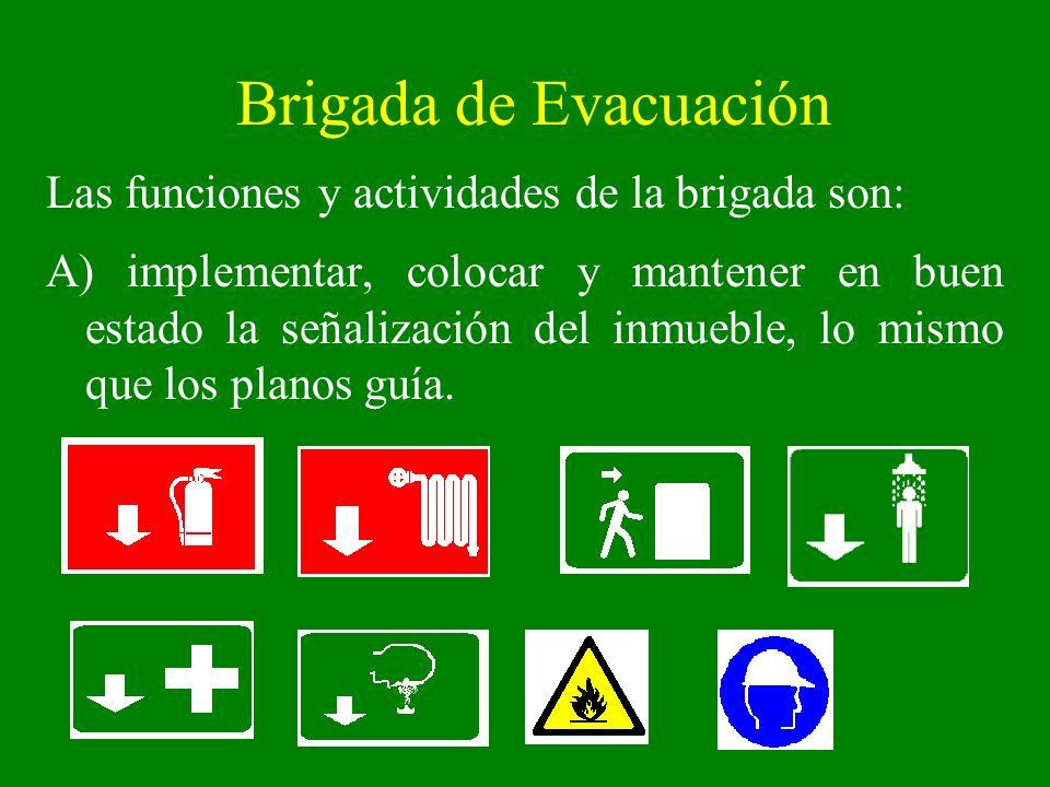 Brigada de Evacuación Las funciones y actividades de la brigada son: A) implementar, colocar y mantener en buen estado la señalización del inmueble, l