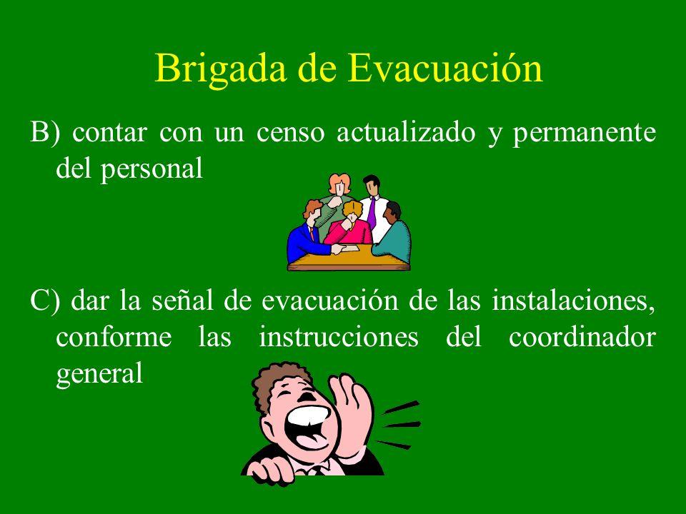Brigada de Evacuación B) contar con un censo actualizado y permanente del personal C) dar la señal de evacuación de las instalaciones, conforme las in