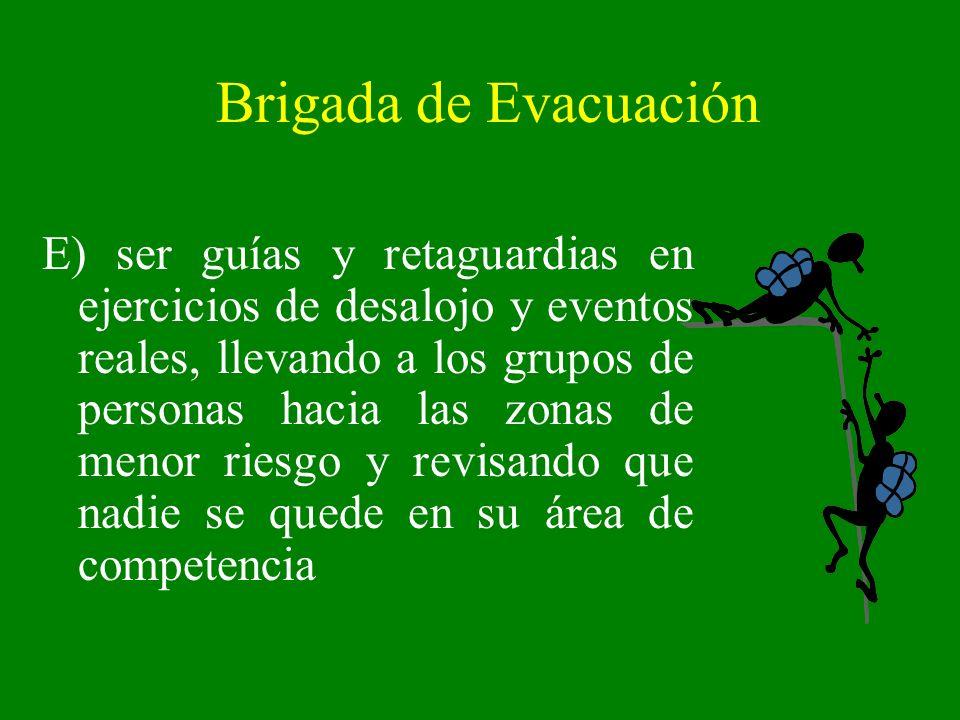 Brigada de Evacuación E) ser guías y retaguardias en ejercicios de desalojo y eventos reales, llevando a los grupos de personas hacia las zonas de men