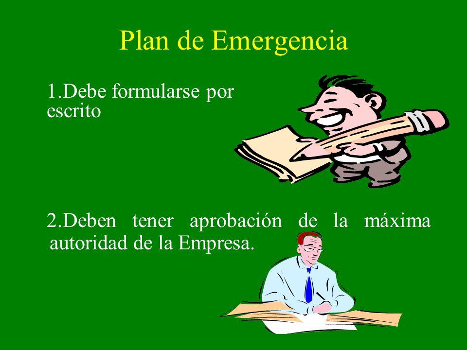 Plan de Emergencia 1.Debe formularse por escrito 2.Deben tener aprobación de la máxima autoridad de la Empresa.
