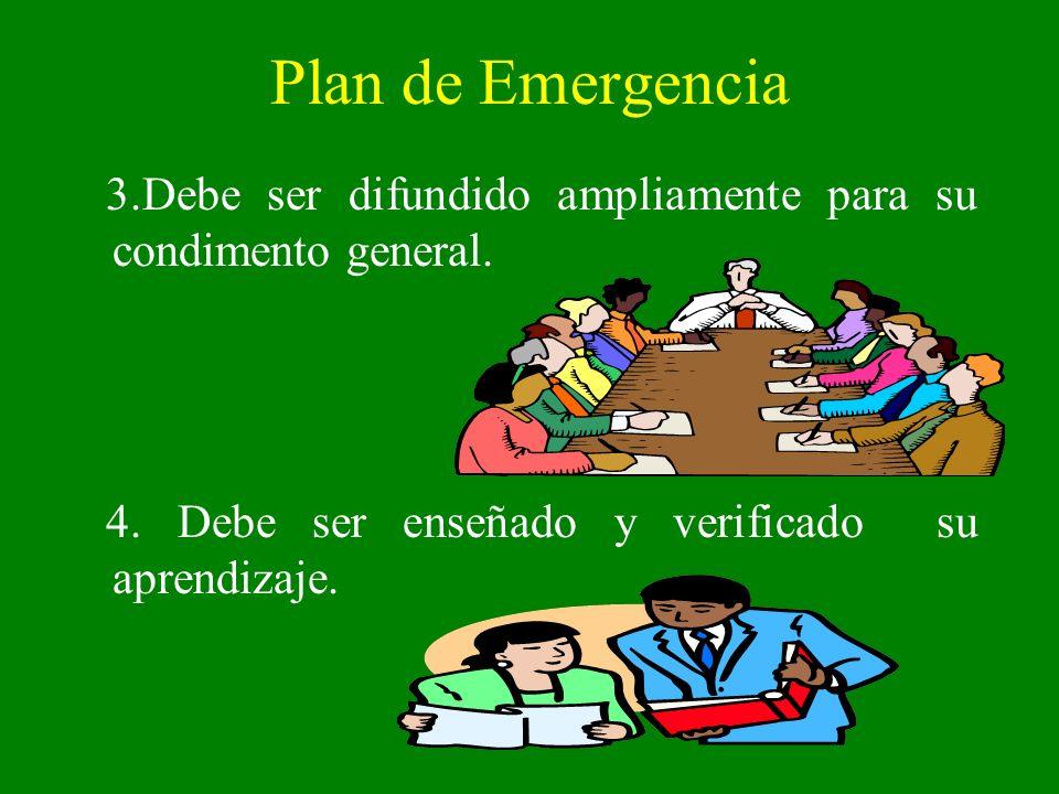 Plan de Emergencia 3.Debe ser difundido ampliamente para su condimento general. 4. Debe ser enseñado y verificado su aprendizaje.