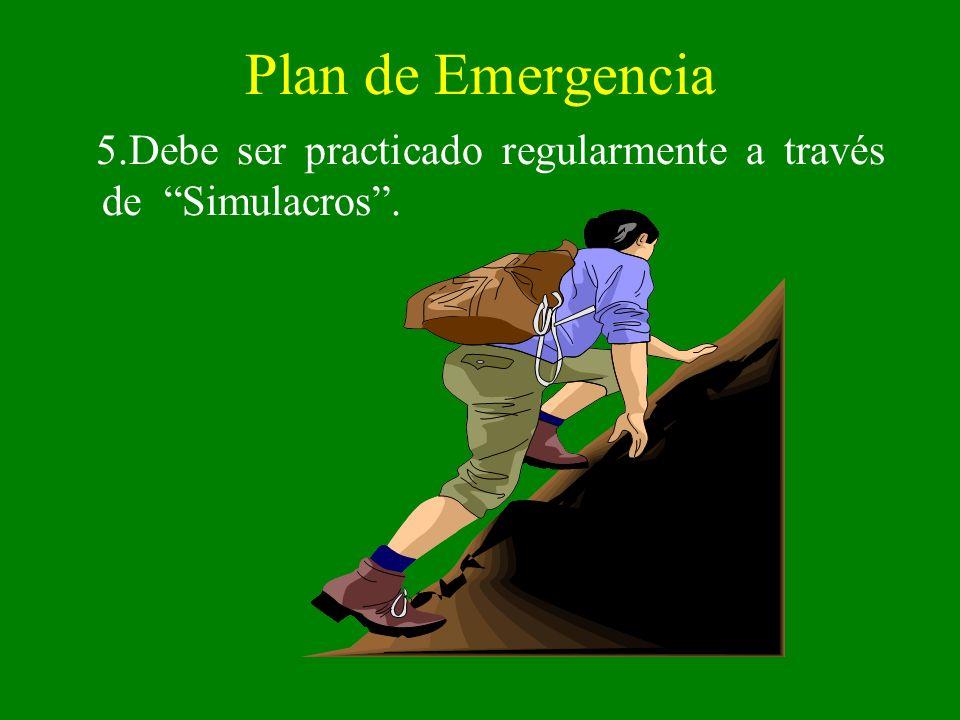 Plan de Emergencia 5.Debe ser practicado regularmente a través de Simulacros.