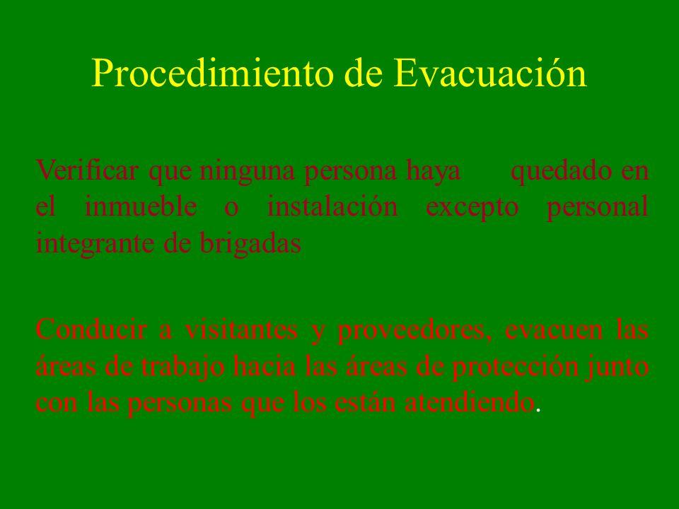 Procedimiento de Evacuación Verificar que ninguna persona haya quedado en el inmueble o instalación excepto personal integrante de brigadas Conducir a