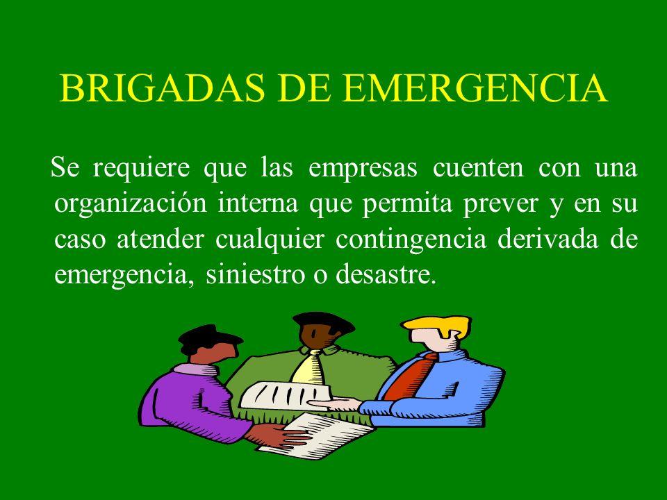 BRIGADAS DE EMERGENCIA Se requiere que las empresas cuenten con una organización interna que permita prever y en su caso atender cualquier contingenci