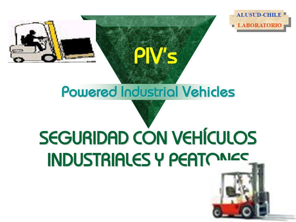Powered Industrial Vehicles SEGURIDAD CON VEHÍCULOS INDUSTRIALES Y PEATONES PIVs Powered Industrial Vehicles SEGURIDAD CON VEHÍCULOS INDUSTRIALES Y PE