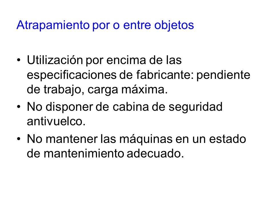 Atrapamiento por o entre objetos Utilización por encima de las especificaciones de fabricante: pendiente de trabajo, carga máxima. No disponer de cabi