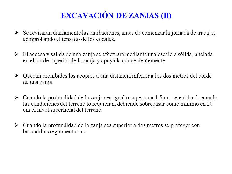 EXCAVACIÓN DE ZANJAS (II) Se revisarán diariamente las entibaciones, antes de comenzar la jornada de trabajo, comprobando el tensado de los codales. E
