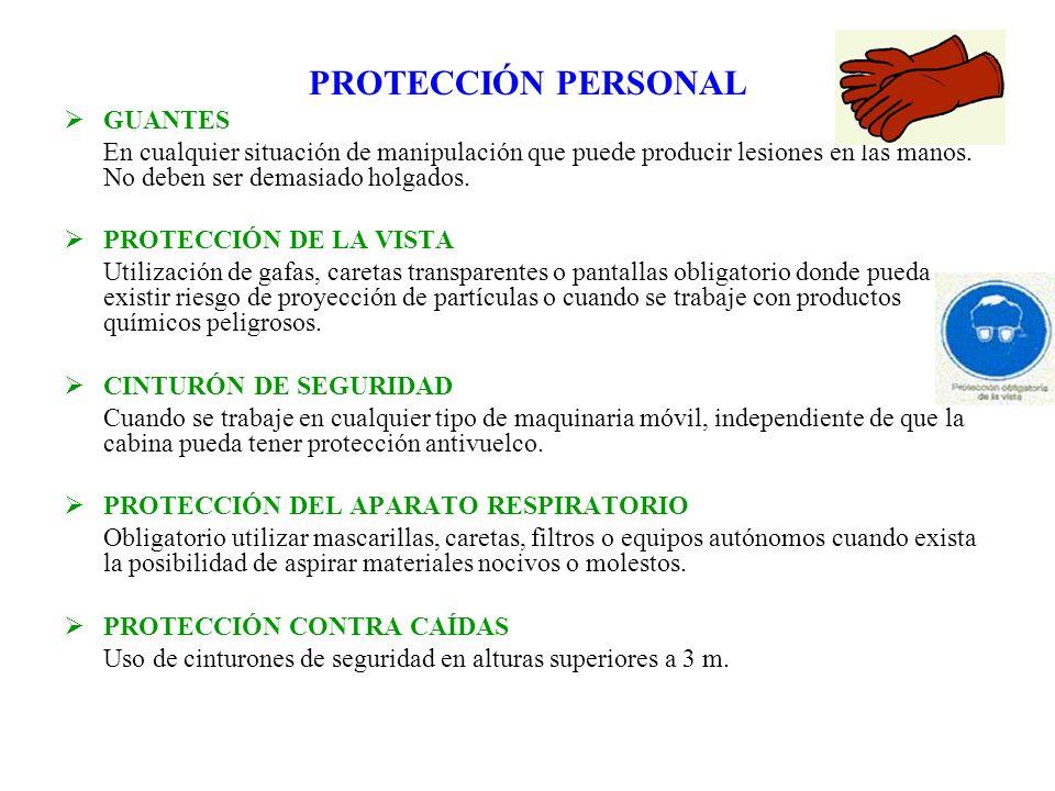 PROTECCIÓN PERSONAL GUANTES En cualquier situación de manipulación que puede producir lesiones en las manos. No deben ser demasiado holgados. PROTECCI