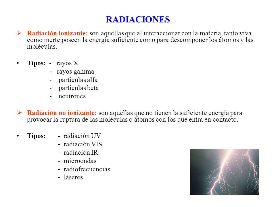 RADIACIONES Radiación ionizante: son aquellas que al interaccionar con la materia, tanto viva como inerte poseen la energía suficiente como para desco
