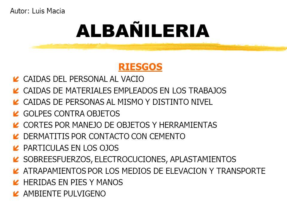 ALBAÑILERIA RIESGOS íCAIDAS DEL PERSONAL AL VACIO íCAIDAS DE MATERIALES EMPLEADOS EN LOS TRABAJOS íCAIDAS DE PERSONAS AL MISMO Y DISTINTO NIVEL íGOLPE