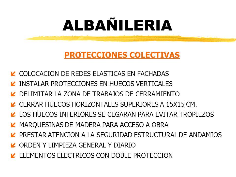 ALBAÑILERIA PROTECCIONES COLECTIVAS íCOLOCACION DE REDES ELASTICAS EN FACHADAS íINSTALAR PROTECCIONES EN HUECOS VERTICALES íDELIMITAR LA ZONA DE TRABA