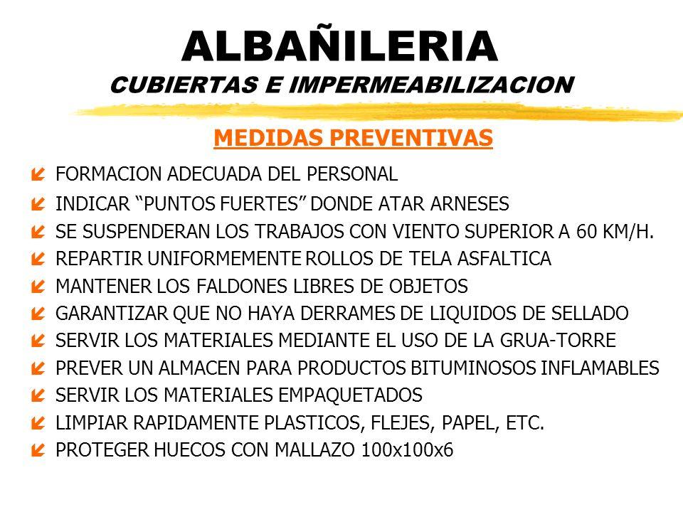 ALBAÑILERIA CUBIERTAS E IMPERMEABILIZACION MEDIDAS PREVENTIVAS íFORMACION ADECUADA DEL PERSONAL íINDICAR PUNTOS FUERTES DONDE ATAR ARNESES íSE SUSPEND