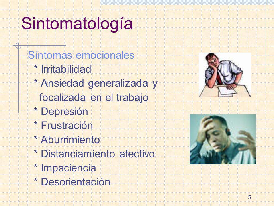 5 Sintomatología Síntomas emocionales * Irritabilidad * Ansiedad generalizada y focalizada en el trabajo * Depresión * Frustración * Aburrimiento * Di