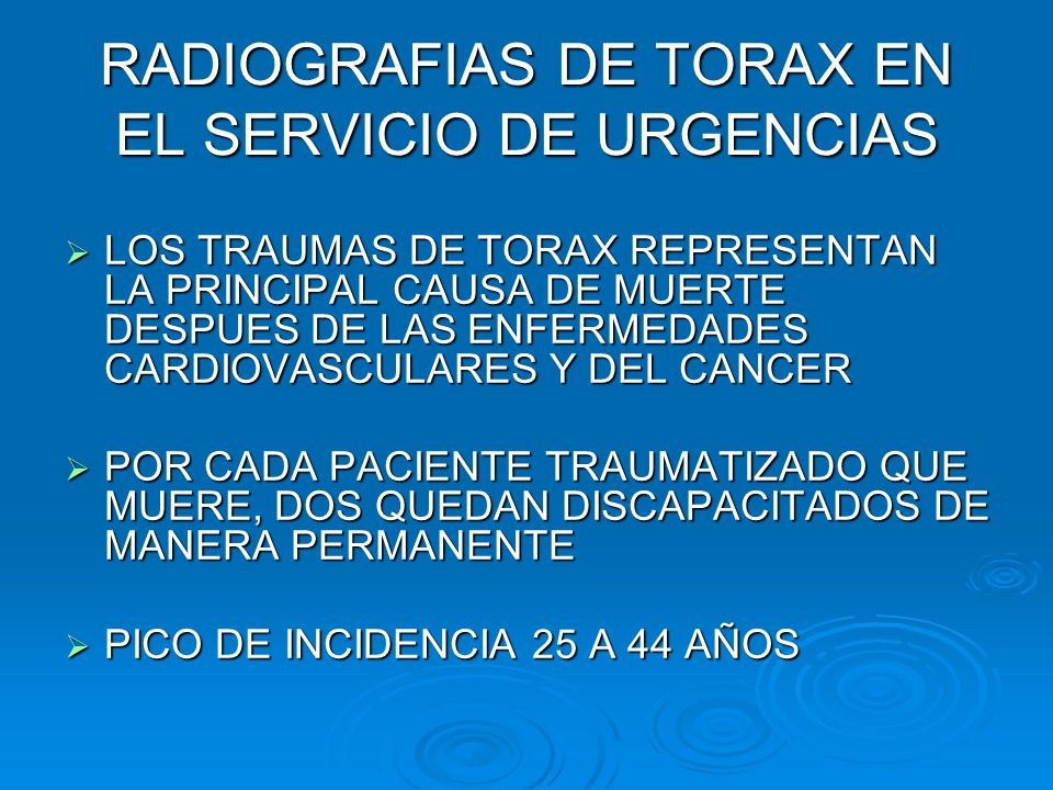 RADIOGRAFIAS DE TORAX EN EL SERVICIO DE URGENCIAS LOS TRAUMAS DE TORAX REPRESENTAN LA PRINCIPAL CAUSA DE MUERTE DESPUES DE LAS ENFERMEDADES CARDIOVASC