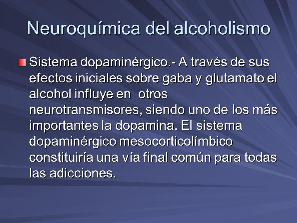 Neuroquímica del alcoholismo Sistema dopaminérgico.- A través de sus efectos iniciales sobre gaba y glutamato el alcohol influye en otros neurotransmi