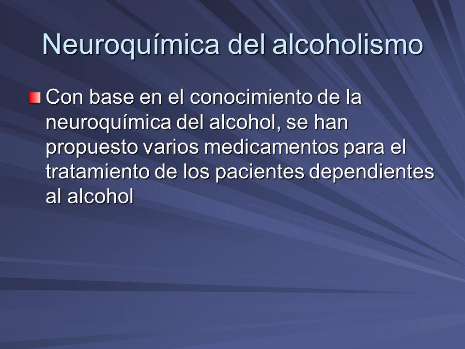 Neuroquímica del alcoholismo Con base en el conocimiento de la neuroquímica del alcohol, se han propuesto varios medicamentos para el tratamiento de l