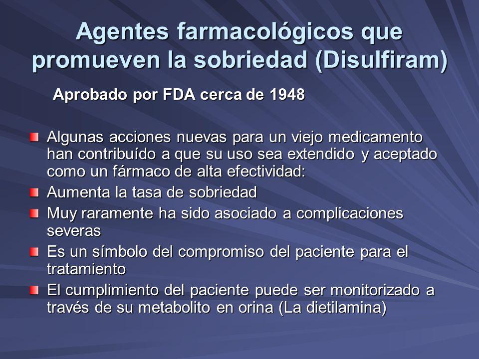 Agentes farmacológicos que promueven la sobriedad (Disulfiram) Aprobado por FDA cerca de 1948 Algunas acciones nuevas para un viejo medicamento han co