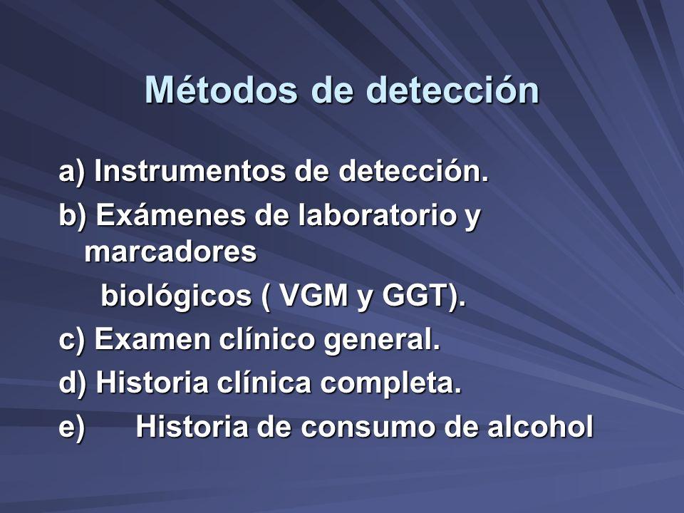 Métodos de detección a) Instrumentos de detección. b) Exámenes de laboratorio y marcadores biológicos ( VGM y GGT). biológicos ( VGM y GGT). c) Examen