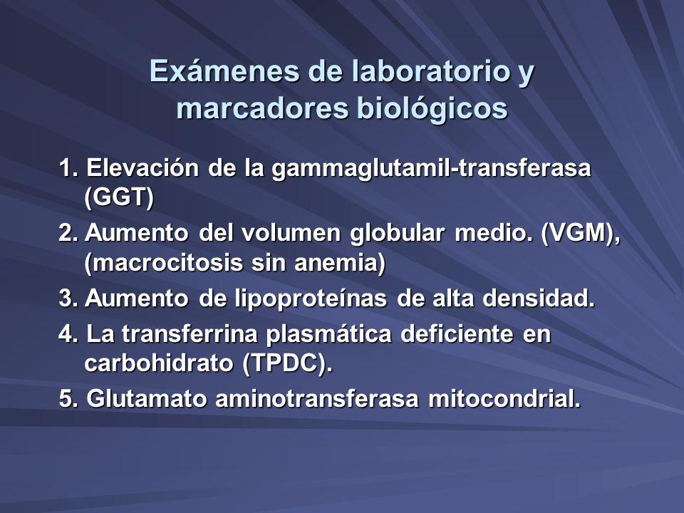 Exámenes de laboratorio y marcadores biológicos 1. Elevación de la gammaglutamil-transferasa (GGT) 2. Aumento del volumen globular medio. (VGM), (macr