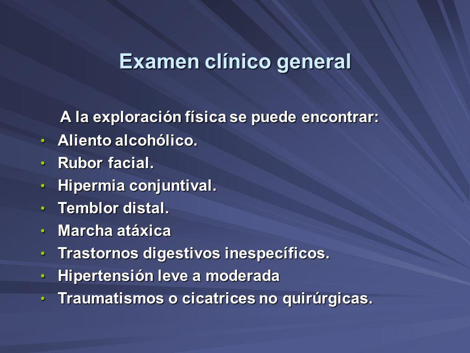 Examen clínico general A la exploración física se puede encontrar: A la exploración física se puede encontrar: Aliento alcohólico. Aliento alcohólico.