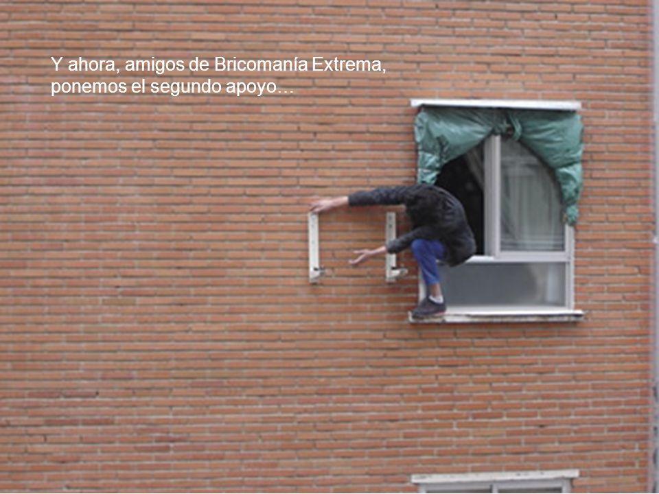 Y ahora, amigos de Bricomanía Extrema, ponemos el segundo apoyo…
