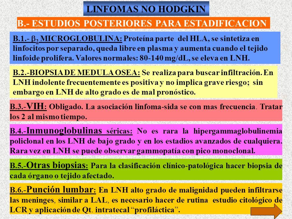 B.- ESTUDIOS POSTERIORES PARA ESTADIFICACION B.3.- VIH : Obligado. La asociación linfoma-sida se con mas frecuencia. Tratar los 2 al mismo tiempo. B.4