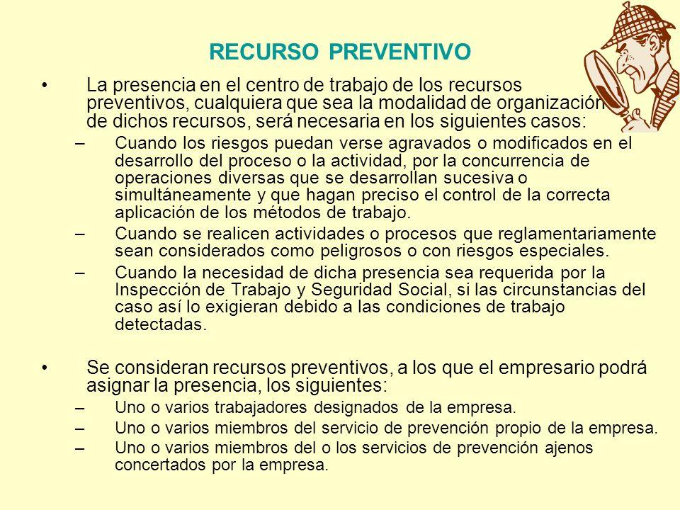 RECURSO PREVENTIVO La presencia en el centro de trabajo de los recursos preventivos, cualquiera que sea la modalidad de organización de dichos recurso