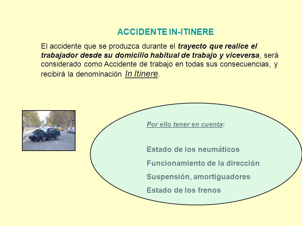 ACCIDENTE IN-ITINERE El accidente que se produzca durante el trayecto que realice el trabajador desde su domicilio habitual de trabajo y viceversa, se