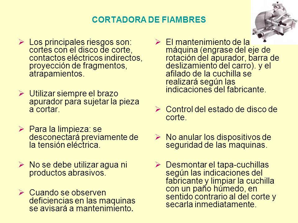 CORTADORA DE FIAMBRES Los principales riesgos son: cortes con el disco de corte, contactos eléctricos indirectos, proyección de fragmentos, atrapamien