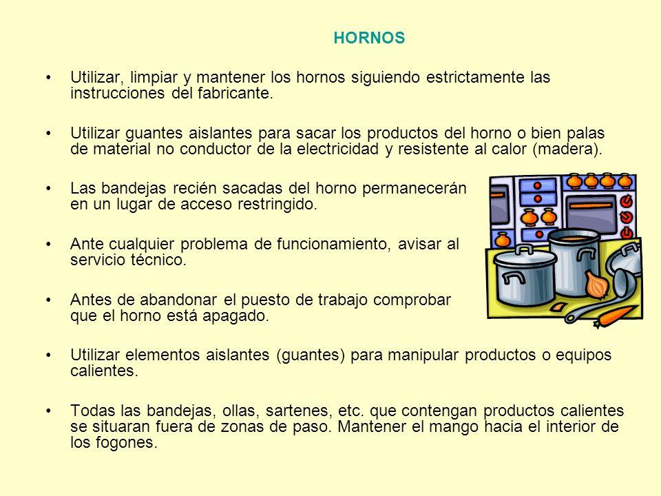 HORNOS Utilizar, limpiar y mantener los hornos siguiendo estrictamente las instrucciones del fabricante. Utilizar guantes aislantes para sacar los pro