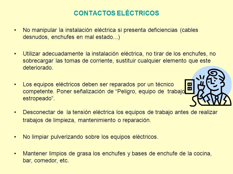 CONTACTOS ELÉCTRICOS No manipular la instalación eléctrica si presenta deficiencias (cables desnudos, enchufes en mal estado...) Utilizar adecuadament