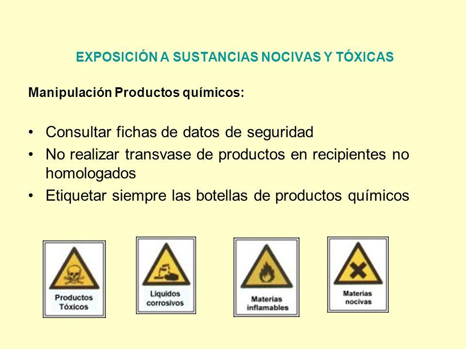 EXPOSICIÓN A SUSTANCIAS NOCIVAS Y TÓXICAS Manipulación Productos químicos: Consultar fichas de datos de seguridad No realizar transvase de productos e