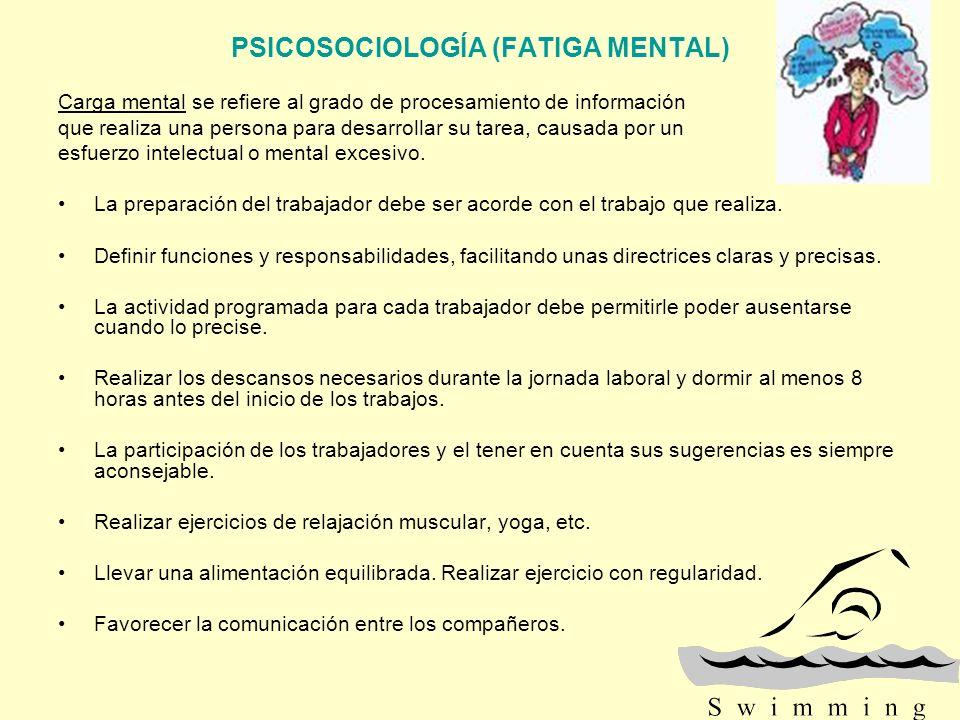 PSICOSOCIOLOGÍA (FATIGA MENTAL) Carga mental se refiere al grado de procesamiento de información que realiza una persona para desarrollar su tarea, ca