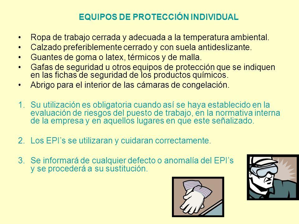 EQUIPOS DE PROTECCIÓN INDIVIDUAL Ropa de trabajo cerrada y adecuada a la temperatura ambiental. Calzado preferiblemente cerrado y con suela antidesliz