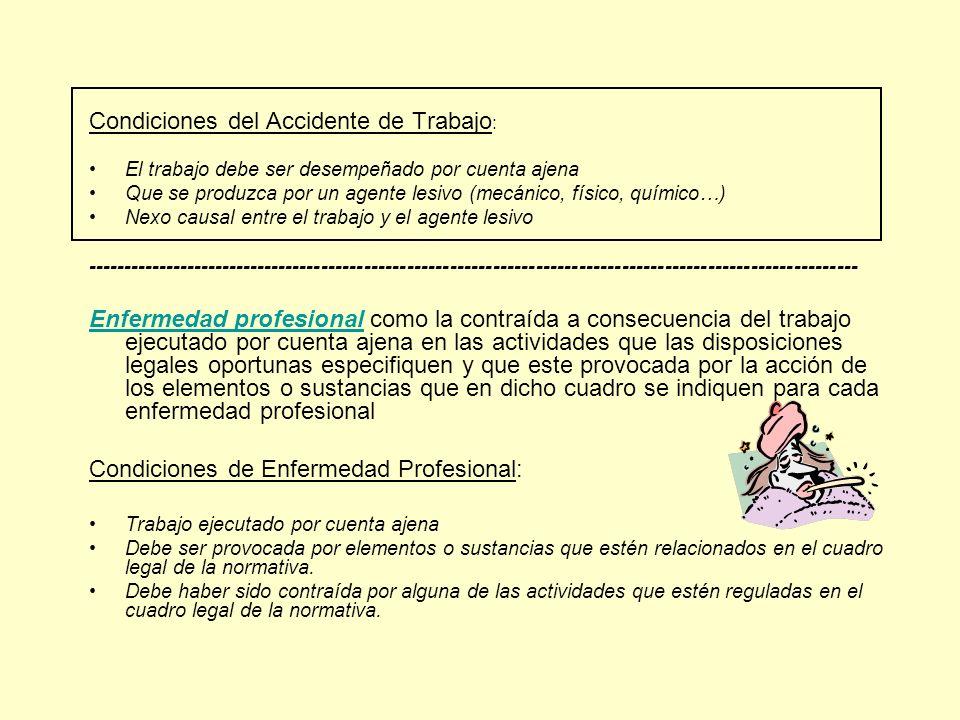 Condiciones del Accidente de Trabajo : El trabajo debe ser desempeñado por cuenta ajena Que se produzca por un agente lesivo (mecánico, físico, químic