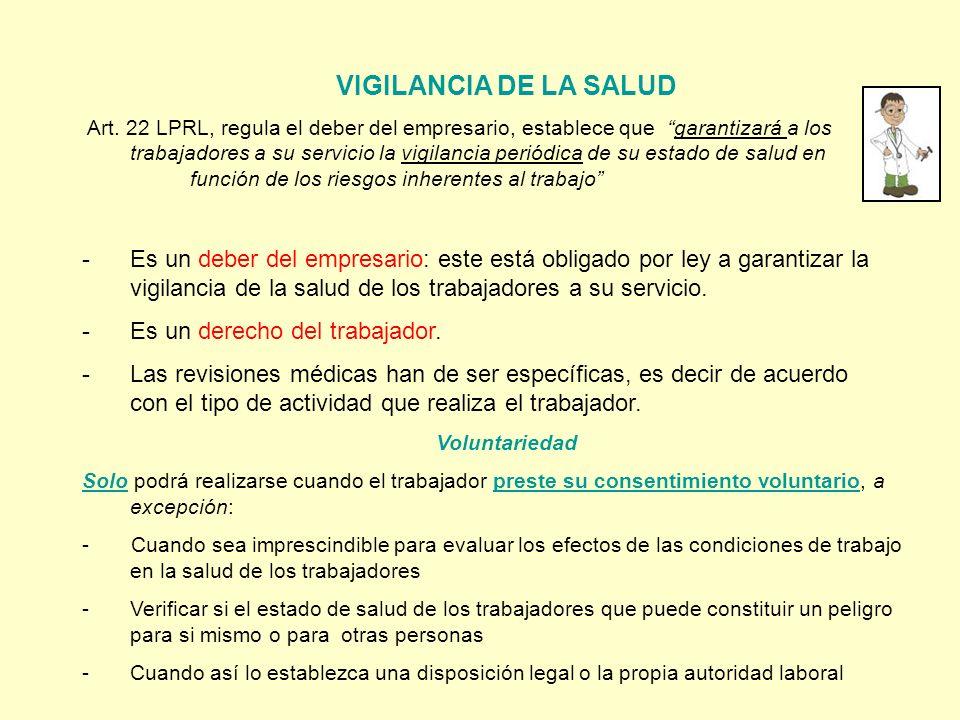 VIGILANCIA DE LA SALUD Art. 22 LPRL, regula el deber del empresario, establece que garantizará a los trabajadores a su servicio la vigilancia periódic