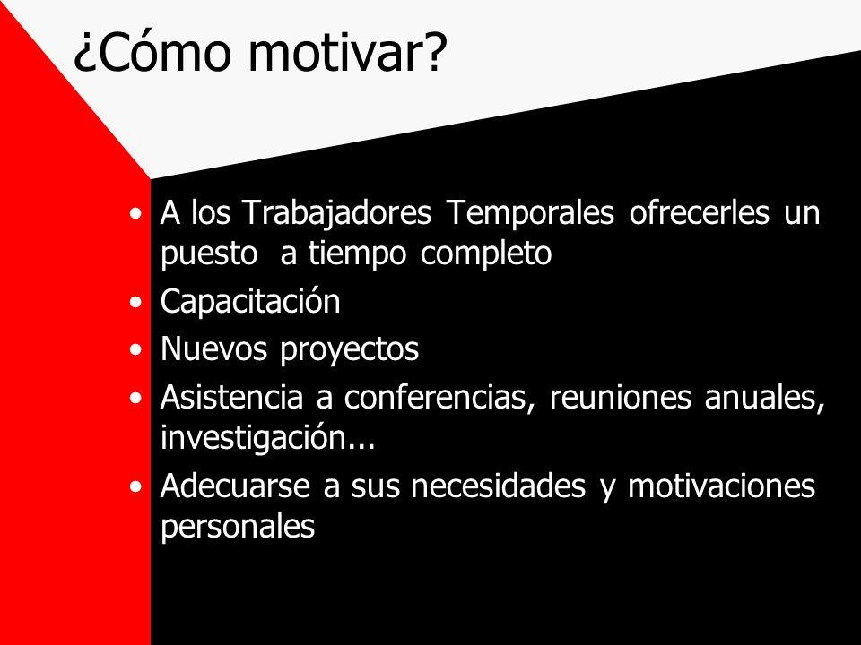 ¿Cómo motivar? A los Trabajadores Temporales ofrecerles un puesto a tiempo completo Capacitación Nuevos proyectos Asistencia a conferencias, reuniones