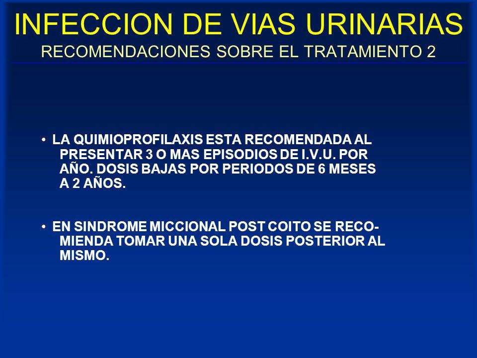 INFECCION DE VIAS URINARIAS RECOMENDACIONES SOBRE EL TRATAMIENTO 2 LA QUIMIOPROFILAXIS ESTA RECOMENDADA AL PRESENTAR 3 O MAS EPISODIOS DE I.V.U. POR A