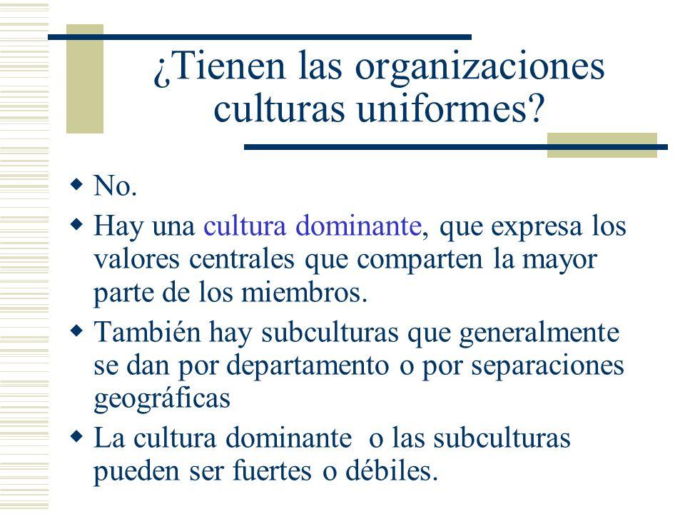 ¿Tienen las organizaciones culturas uniformes? No. Hay una cultura dominante, que expresa los valores centrales que comparten la mayor parte de los mi