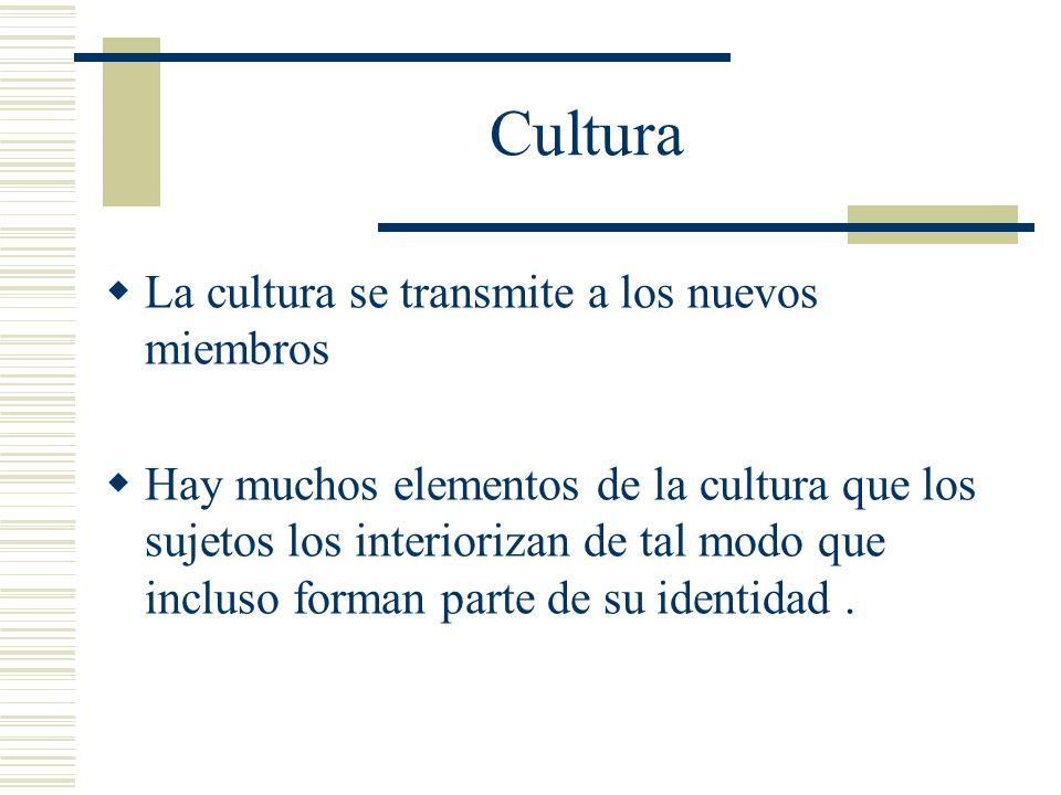 Cultura La cultura se transmite a los nuevos miembros Hay muchos elementos de la cultura que los sujetos los interiorizan de tal modo que incluso form