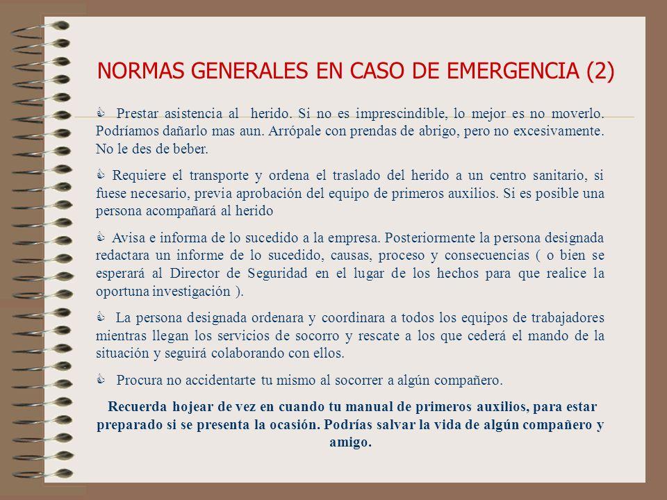 NORMAS GENERALES EN CASO DE EMERGENCIA (2) Prestar asistencia al herido. Si no es imprescindible, lo mejor es no moverlo. Podríamos dañarlo mas aun. A