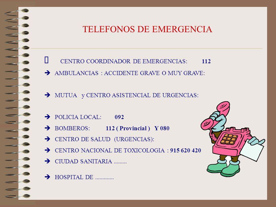 TELEFONOS DE EMERGENCIA CENTRO COORDINADOR DE EMERGENCIAS: 112 AMBULANCIAS : ACCIDENTE GRAVE O MUY GRAVE: MUTUA y CENTRO ASISTENCIAL DE URGENCIAS: POL